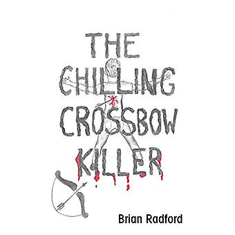 The Chilling Crossbow Killer by Brian Radford - 9781789556483 Book