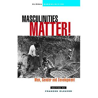 Masculinities Matter! - Men - Gender and Development by Frances Cleave