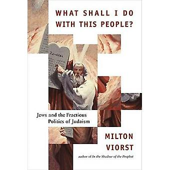 What Shall I Do with This People by Milton Viorst
