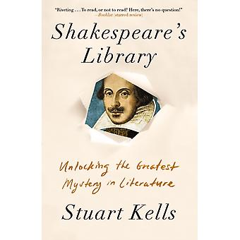 Shakespeares Library  Unlocking the Greatest Mystery in Literature by Stuart Kells