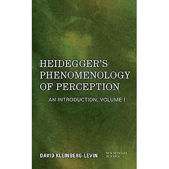 Heidegger's Phenomenology of Perception An Introduction New Heidegger Research An Introduction Volume I New Heidegger Research Volume I