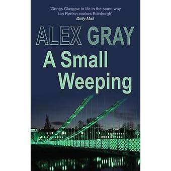 A Small Weeping (New edition) by Alex Gray - 9780749083885 Book