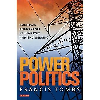 Power Politics - Political Encounters in Industry and Engineering by F