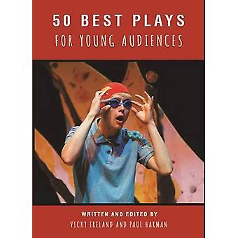 50 Best Plays for Young Audiences - Theatre-Making for Children and Yo