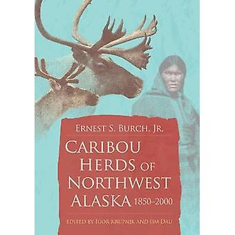 Caribou Herds of Northwest Alaska - 1850-2000 by Ernest S. Burch - Ig