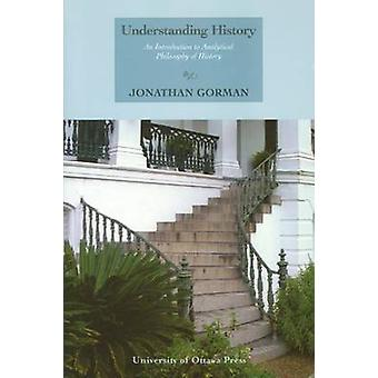 Understanding History - An Introduction to Analytical Philosophy of Hi