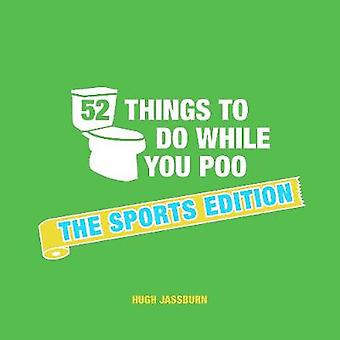 52 Things to Do While You Poo - The Sports Edition by Hugh Jassburn -