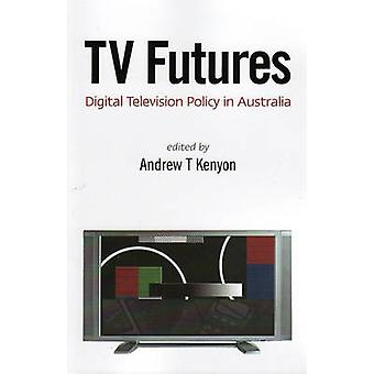 TV Futures - Digital Television Policy in Australia by Andrew T. Kenyo