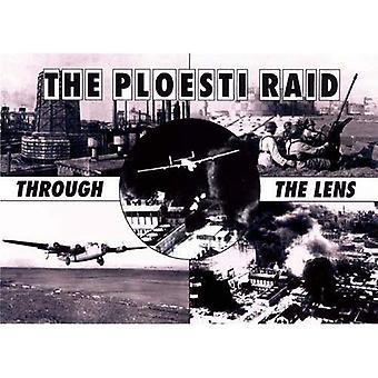 Der Ploesti Überfall durch die Linse