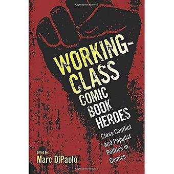 Working-Class Comic Book Heroes: Class Conflict and Populist Politics in Comics