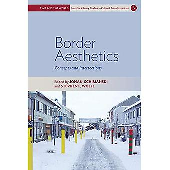 Border Aesthetics: Concepts and Intersections (Time and� the World: Interdisciplinary Studies in� Cultural Transformations)
