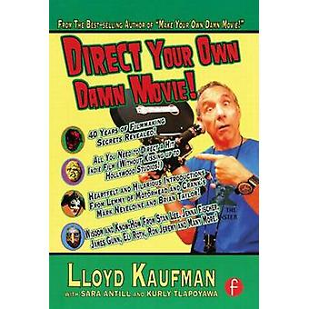 Direct Your Own Damn Movie by Kaufman & Lloyd