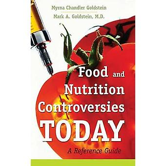 Food and Nutrition Controversies Today by Goldstein & Myrna ChandlerGoldstein & Mark A.