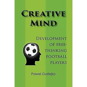 Creative Mind. Development of FreeThinking Football Players by Guziejko & Pawel