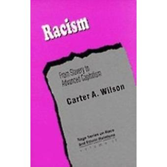 Racism From Slavery to Advanced Capitalism by Wilson & Carter A.