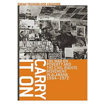 Carry It On The War on Poverty and the Civil Rights Movement in Alabama 19641972 by Ashmore & Susan Youngblood
