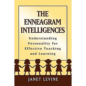 Enneagram Intelligences Understanding Personality for Effective Teaching and Learning by Levine & Janet