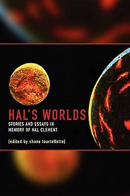 Hals Worlds Stories and Essays in Memory of Hal Clement by Tourtellotte & Shane