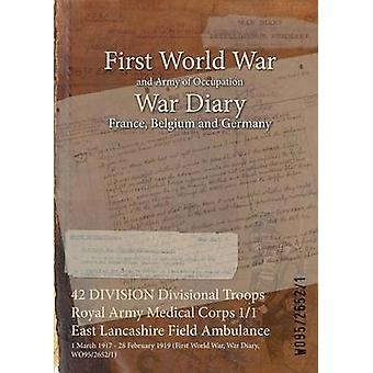 42 DIVISION Divisional Troops Royal Army Medical Corps 11 East Lancashire Field Ambulance  1 March 1917  28 February 1919 First World War War Diary WO9526521 by WO9526521