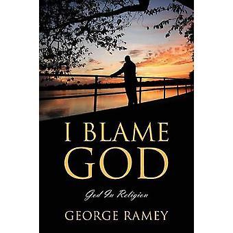 I BLAME GOD God In Religion by Ramey & George