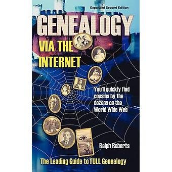 Genealogy via the Internet Youll Quickly Find Cousins by the Dozens on the World Wide Web by Roberts & Ralph