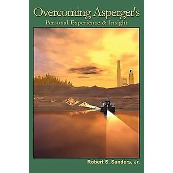 Overcoming Aspergers Personal Experience  Insight by Sanders & Jr. Robert S.