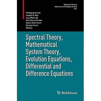 Spectral Theory Mathematical System Theory Evolution Equations Differential and Difference Equations  21st International Workshop on Operator Theory and Applications Berlin July 2010 by Arendt & Wolfgang