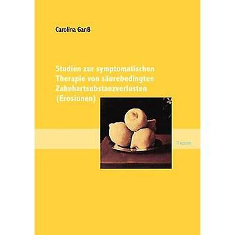 Studien zur symptomatischen Therapie von surebedingten Zahnhartsubstanzverlusten Erosionen by Gan & Carolina