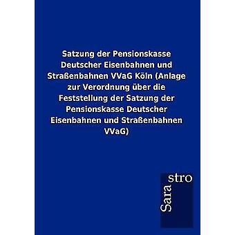 Satzung der Pensionskasse Deutscher Eisenbahnen und Straenbahnen VVaG Kln Anlage zur Verordnung ber die Feststellung der Satzung der Pensionskasse Deutscher Eisenbahnen und Straenbahnen VVaG by Sarastro GmbH