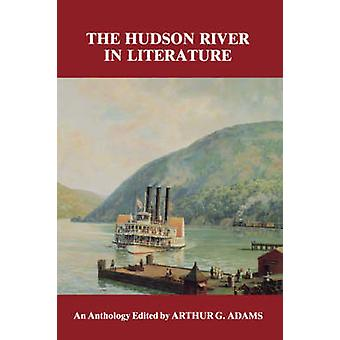 The Hudson River in Literature - An Anthology by Arthur G. Adams - 978