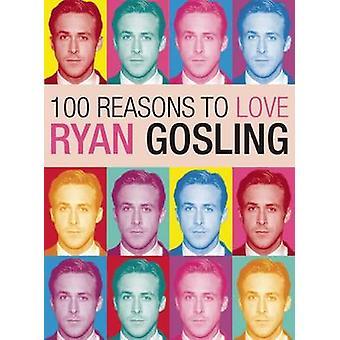 100 Reasons to Love Ryan Gosling by Joanna Benecke - 9780859655019 Bo