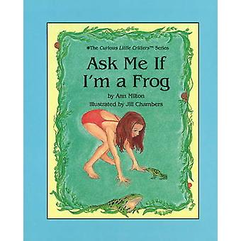 Ask Me If I'm a Frog by Ann Milton - Jill Chambers - 9780880451406 Bo