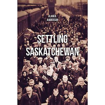 Settling Saskatchewan by Alan B. Anderson - 9780889772847 Book