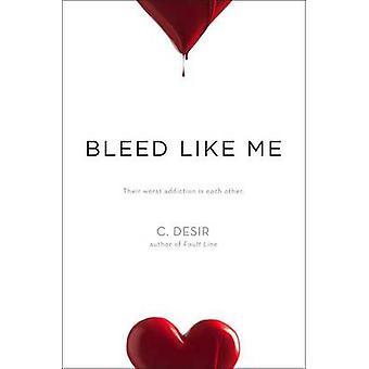 Bleed Like Me by C Desir - 9781442498907 Book