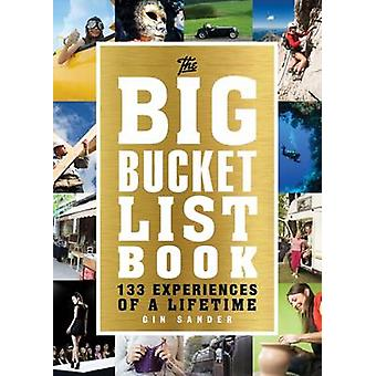 The Big Bucket List Book - 133 Experiences of a Lifetime by Gin Sander