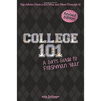 College 101 - A Girl's Guide to Freshman Year by Julie Zeilinger - 978