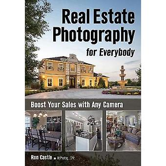 Real Estate Photography For Everybody - Boost Your Sales with Any Came