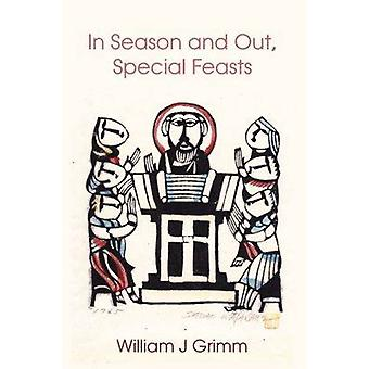 In Season and Out - Special Feasts by William J. Grimm - 978192537105