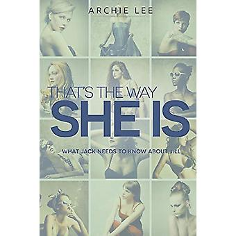 That's the Way She Is - What Jack Needs to Know about Jill by That's t