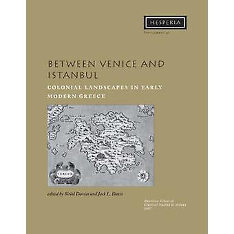 Between Venice and Istanbul - Colonial Landscapes in Early Modern Gree
