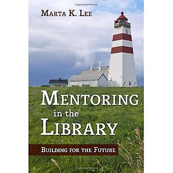 Mentoring in the Library: Building for the Future (ALA Guides for the Busy Librarian)