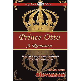 Prince Otto Large Print Edition by Stevenson & Robert Louis