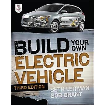 Build Your Own Electric Vehicle Third Edition by Seth Leitman
