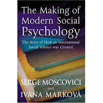 The Making of Modern Social Psychology - The Hidden Story of How an In