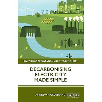 Decarbonising Electricity Made Simple by Andrew F Crossland