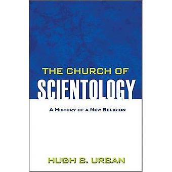 The Church of Scientology  A History of a New Religion by Hugh B Urban