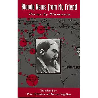 Bloody News from My Friend Poems by Siamanto by Siamanto