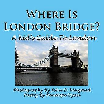 Where Is London Bridge a Kids Guide to London by Dyan & Penelope
