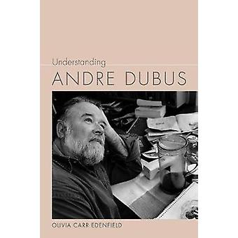 Understanding Andre Dubus by Olivia Carr Edenfield - 9781611177404 Bo