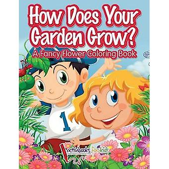 How Does Your Garden Grow A Fancy Flower Coloring Book by for Kids & Activibooks